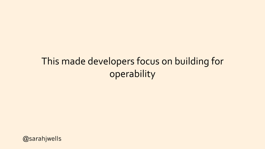 @sarahjwells This made developers focus on buil...