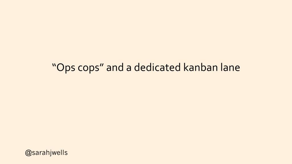 "@sarahjwells ""Ops cops"" and a dedicated kanban ..."