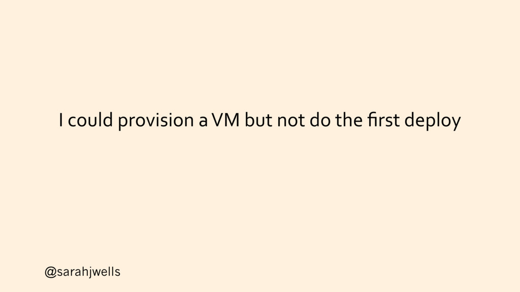 @sarahjwells I could provision a VM but not do ...