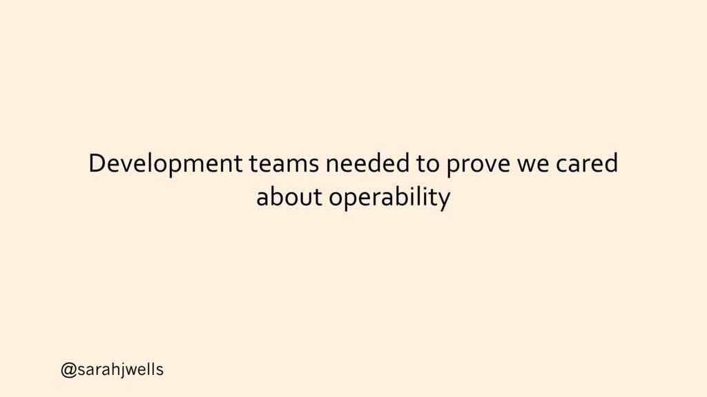@sarahjwells Development teams needed to prove ...