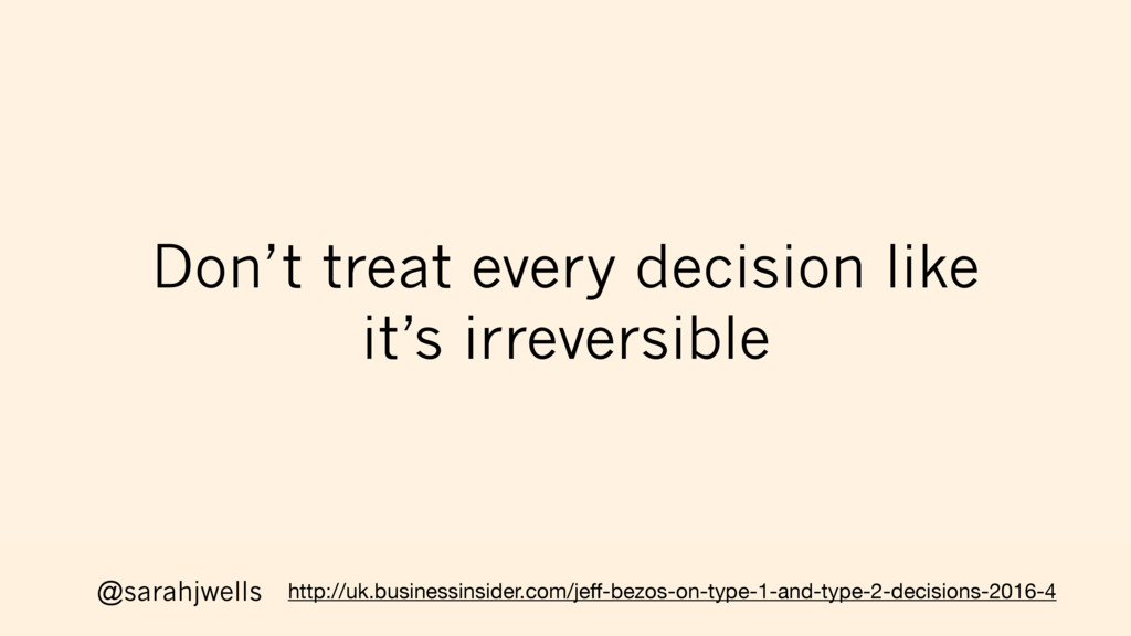 @sarahjwells Don't treat every decision like it...
