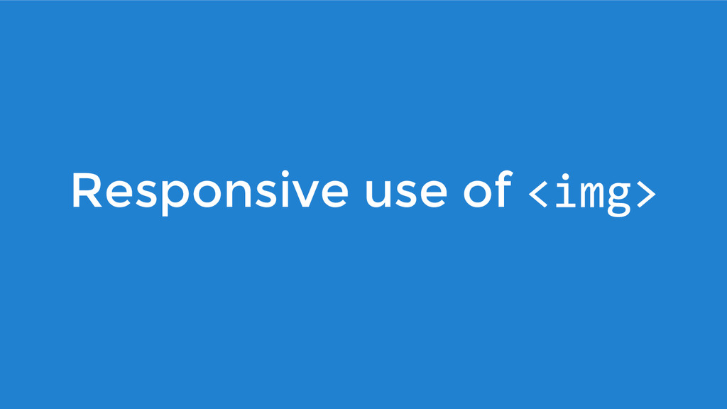 Responsive use of