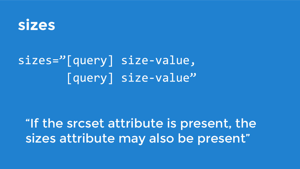 """sizes """"If the srcset attribute is present, the ..."""