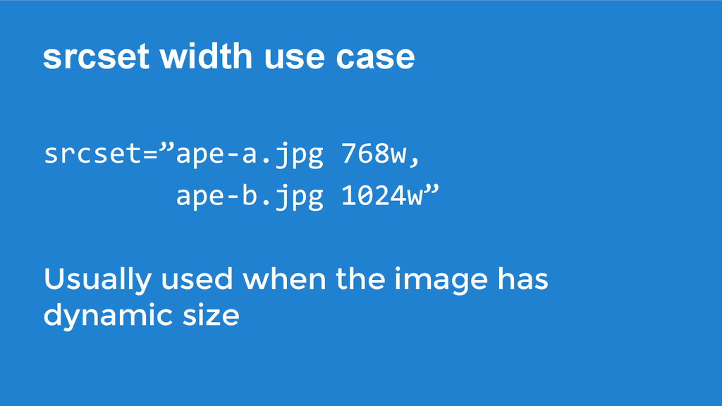 srcset width use case Usually used when the ima...