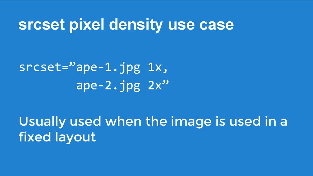 srcset pixel density use case Usually used when...