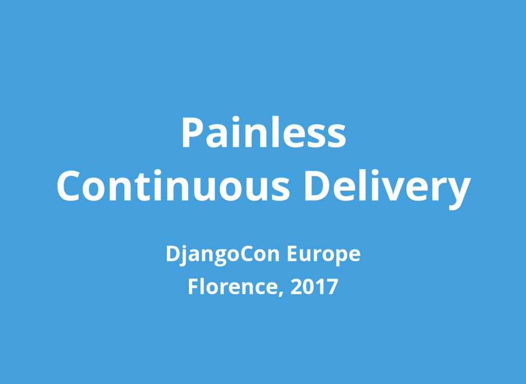 Painless Continuous Delivery DjangoCon Europe F...
