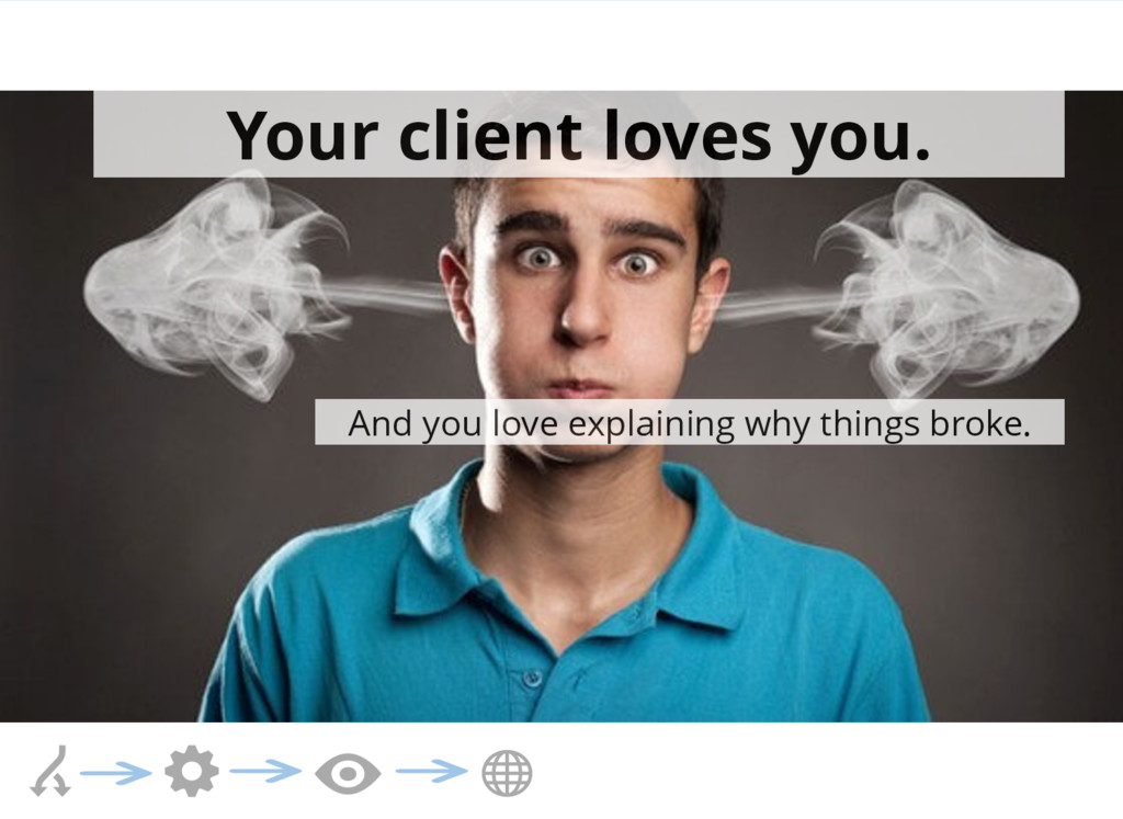 Your client loves you. And you love explaining ...