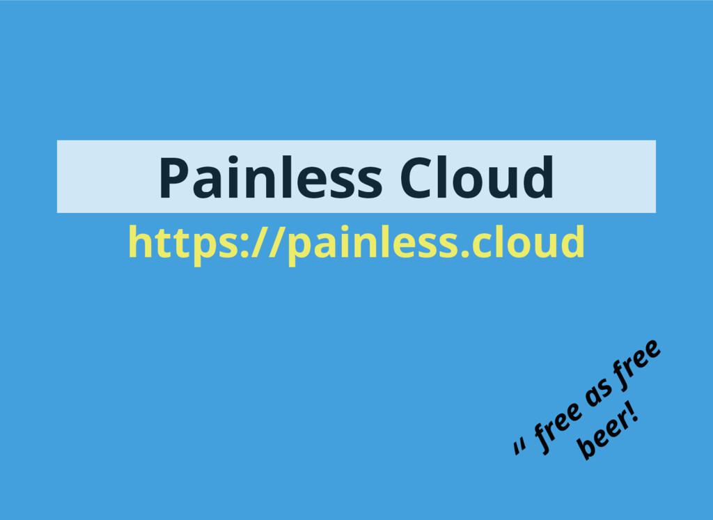"Painless Cloud https://painless.cloud "" free as..."