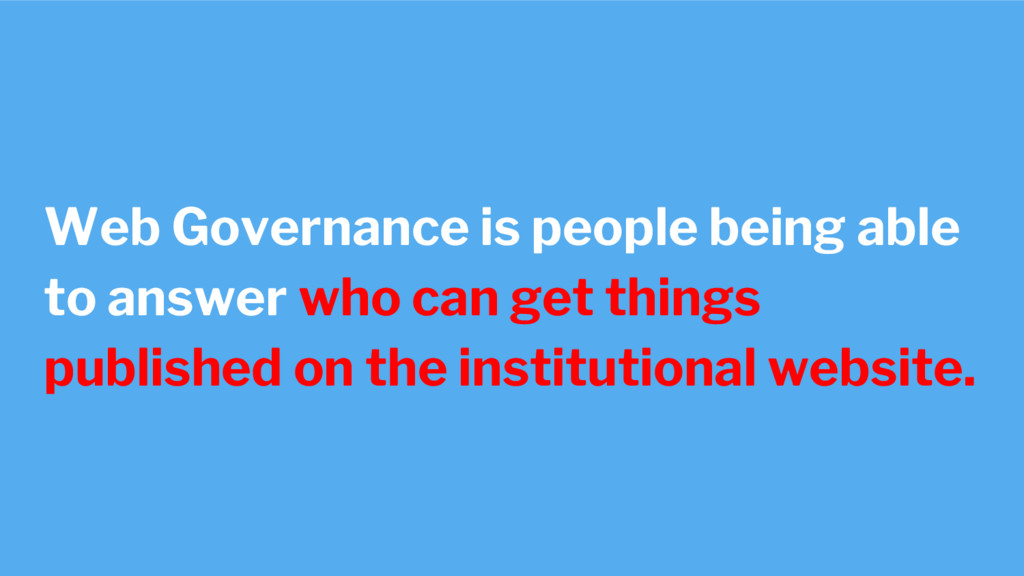 Web Governance is people being able to answer w...