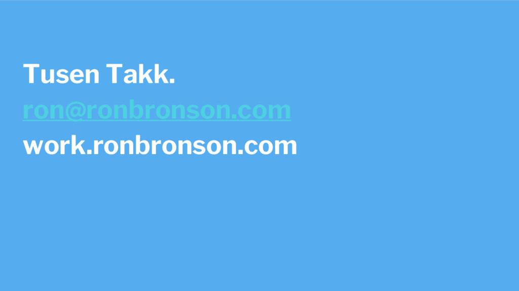 Tusen Takk. ron@ronbronson.com work.ronbronson....