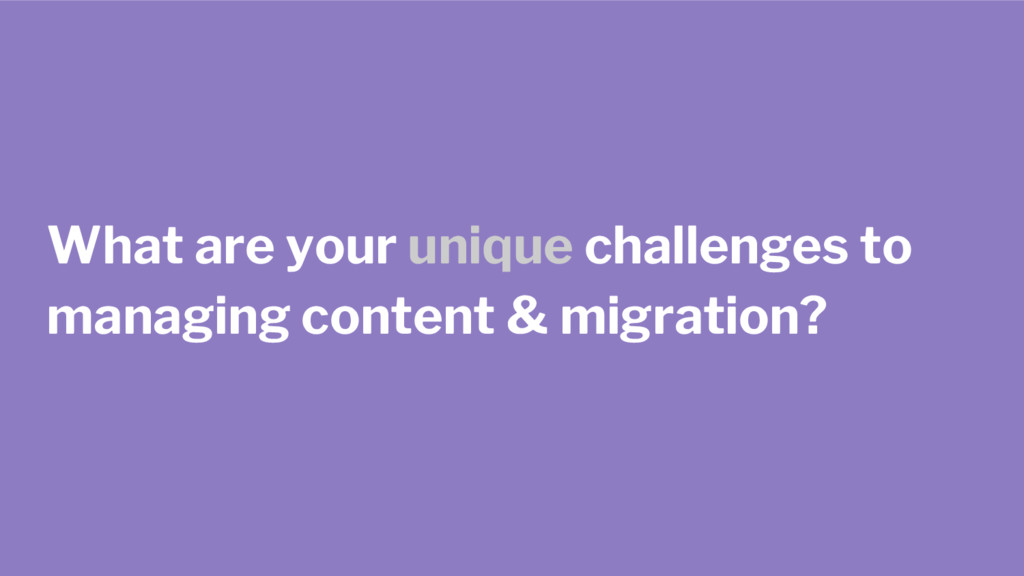 What are your unique challenges to managing con...