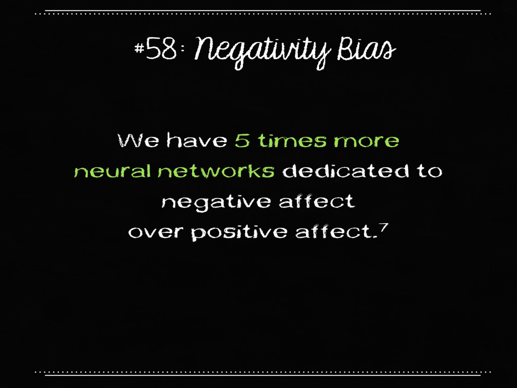 #58: Negativity Bias We have 5 times more neura...