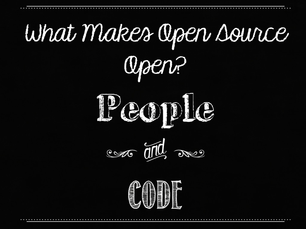 What Makes Open Source Open? People Code g ; ;