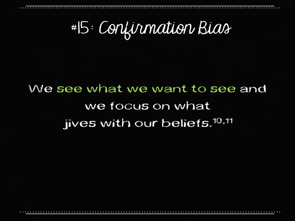 #15: Confirmation Bias We see what we want to s...