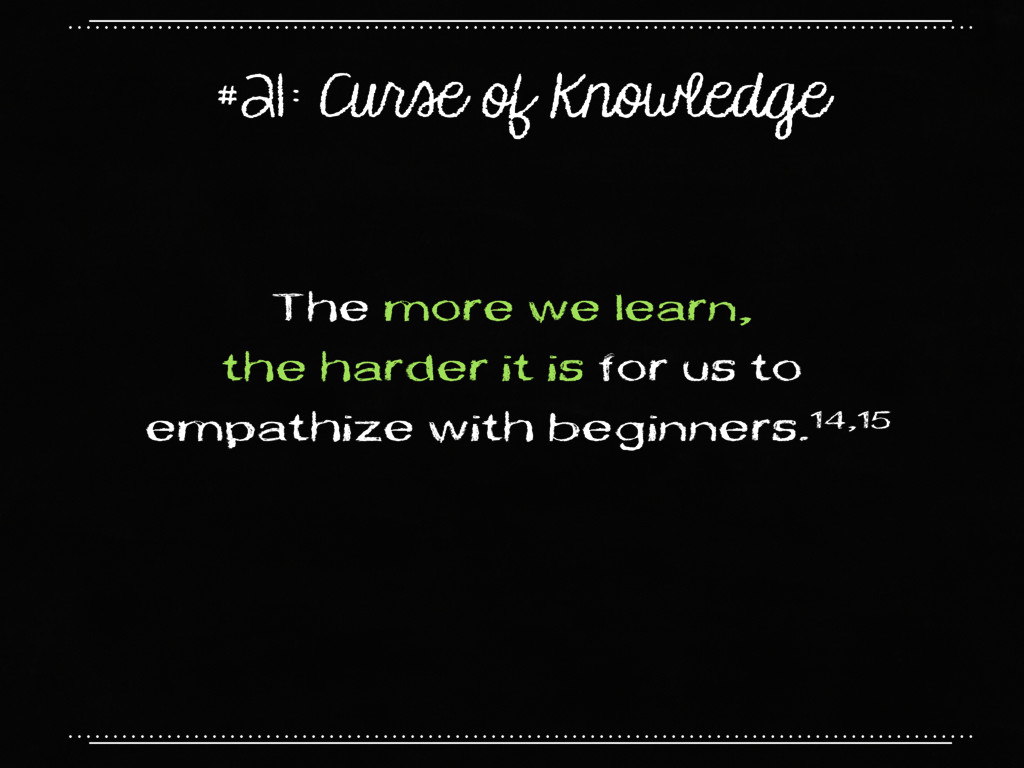 #21: Curse of Knowledge The more we learn, the ...