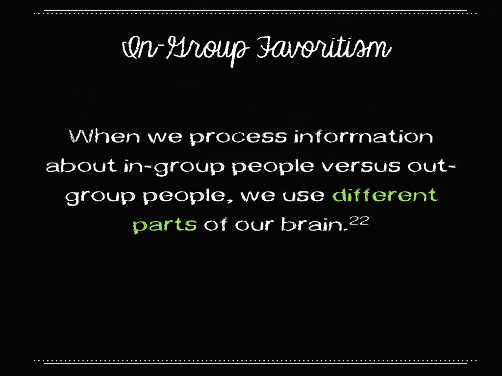 In-Group Favoritism When we process information...