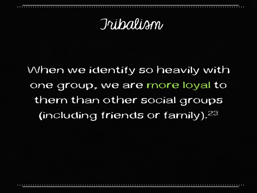 Tribalism When we identify so heavily with one ...