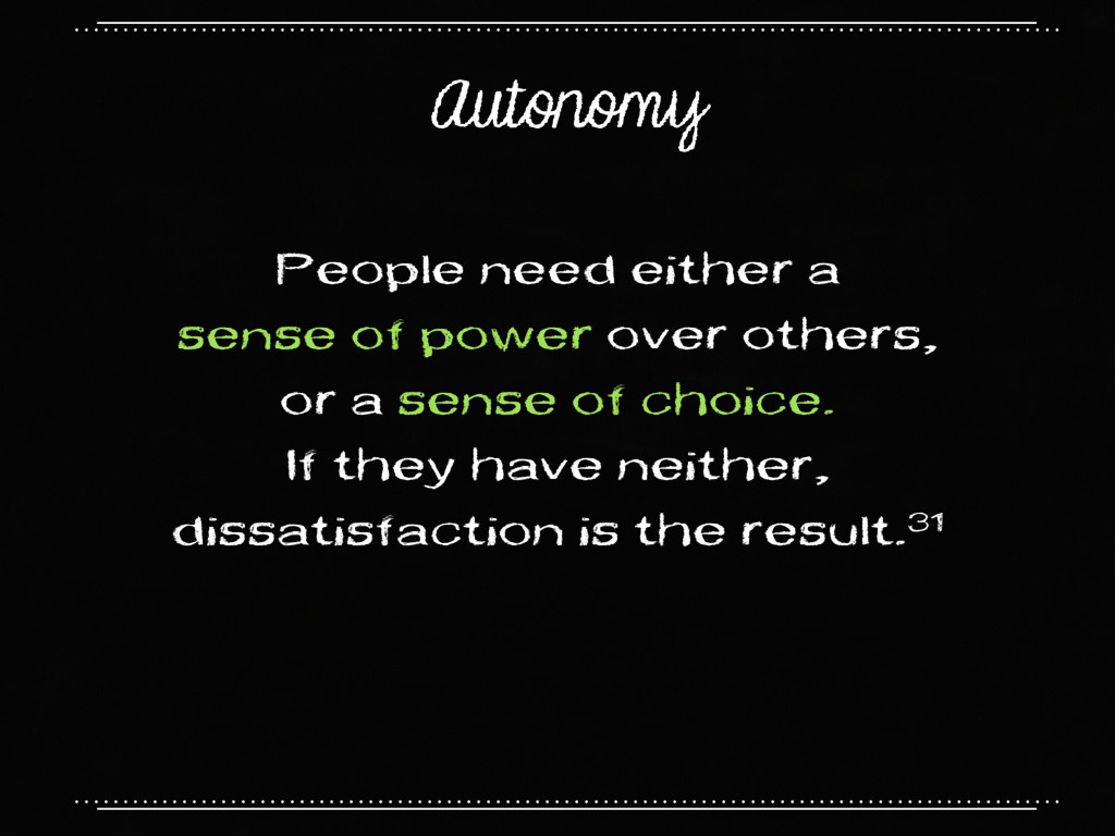 Autonomy People need either a sense of power ov...