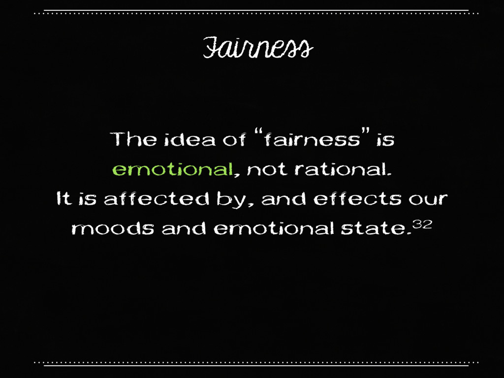 "Fairness The idea of ""fairness"" is emotional, n..."