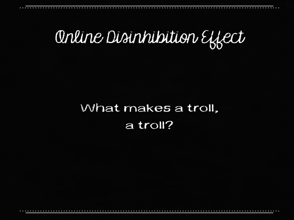 Online Disinhibition Effect What makes a troll,...