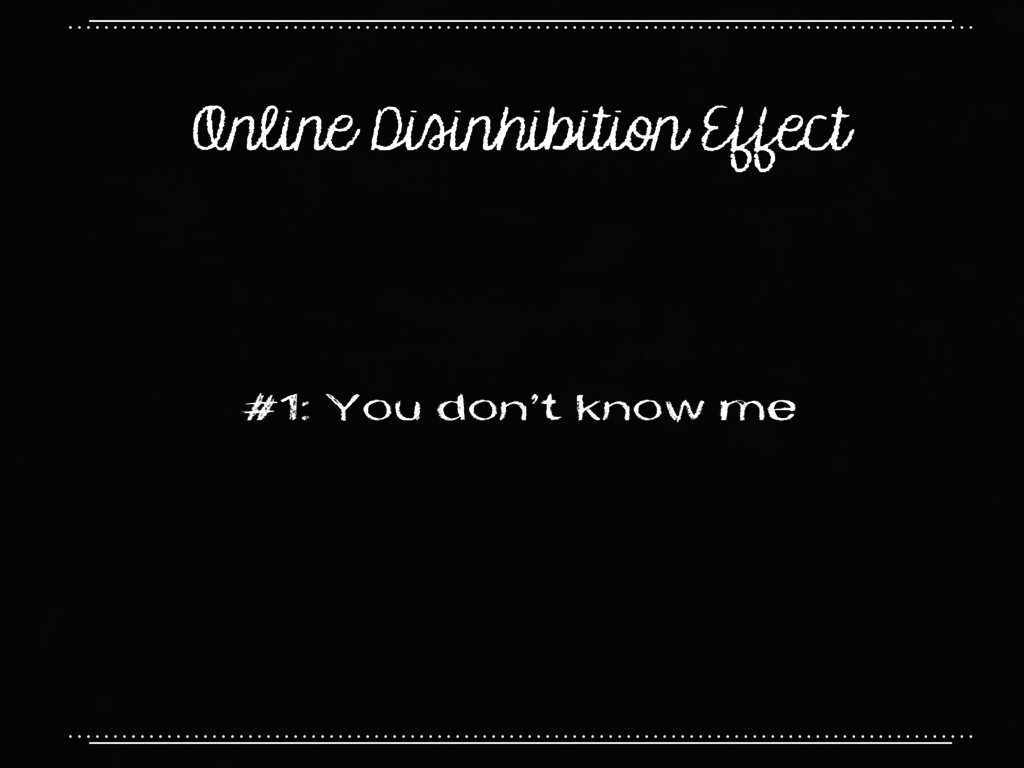 Online Disinhibition Effect #1: You don't know ...