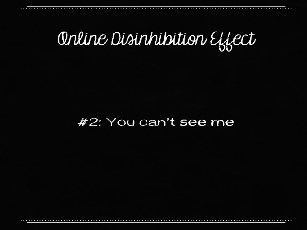 Online Disinhibition Effect #2: You can't see me