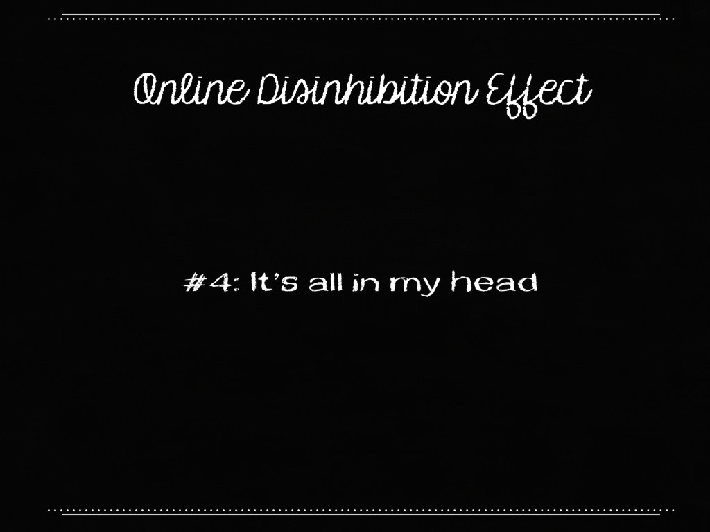 Online Disinhibition Effect #4: It's all in my ...