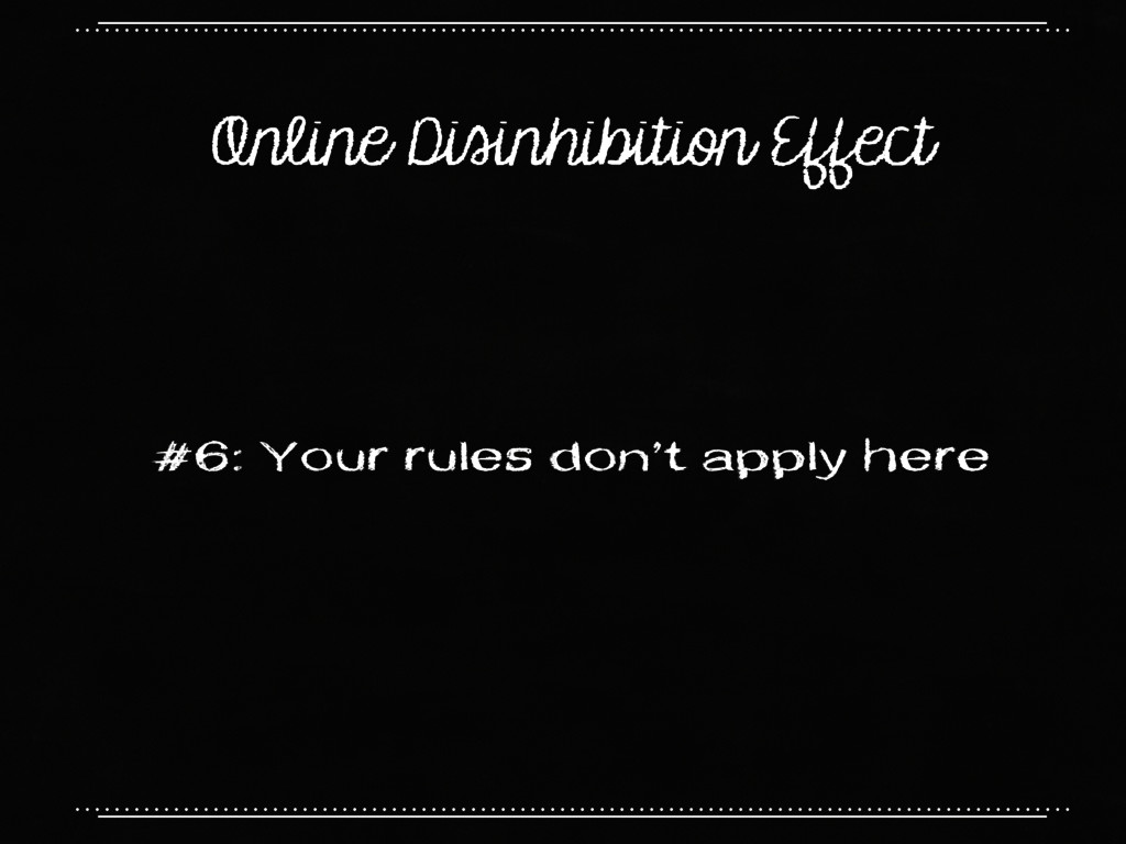 Online Disinhibition Effect #6: Your rules don'...