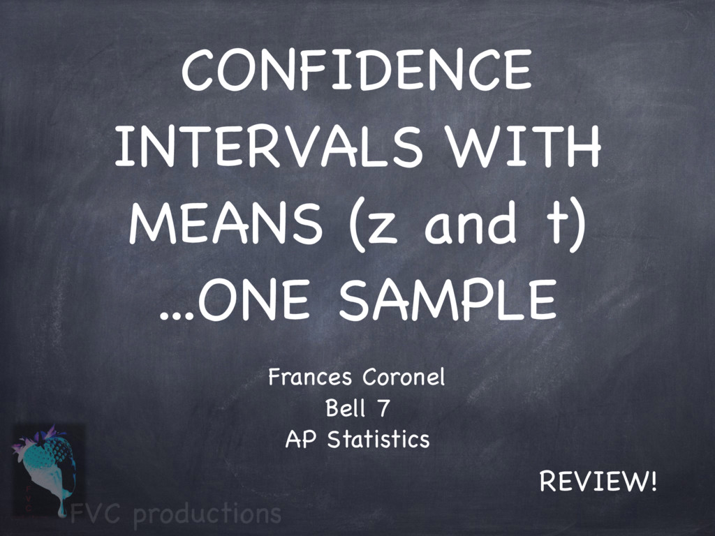 CONFIDENCE INTERVALS WITH MEANS (z and t) ...ON...