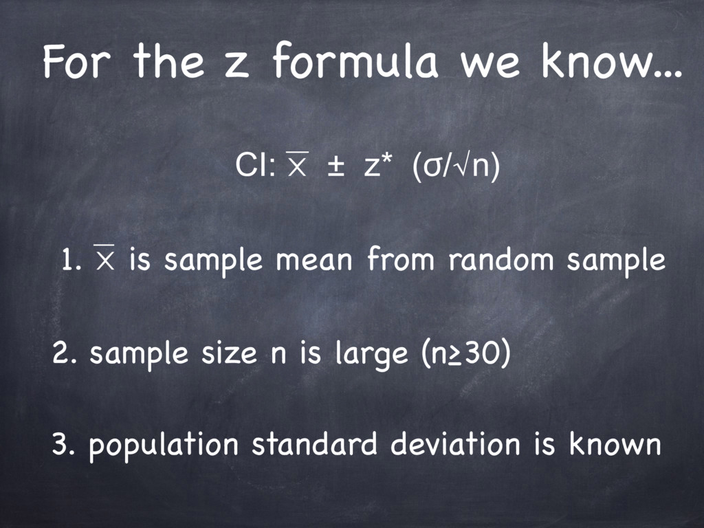 For the z formula we know... CI: ⨉ ± z* (ϭ/√n) ...