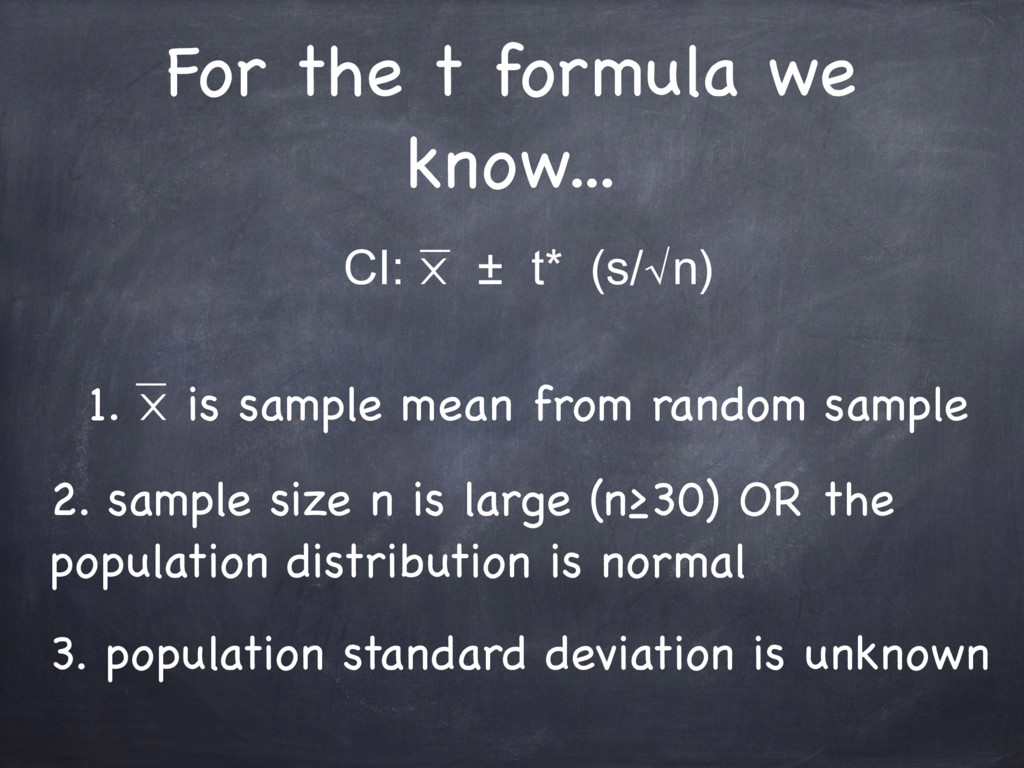 For the t formula we know... CI: ⨉ ± t* (s/√n) ...