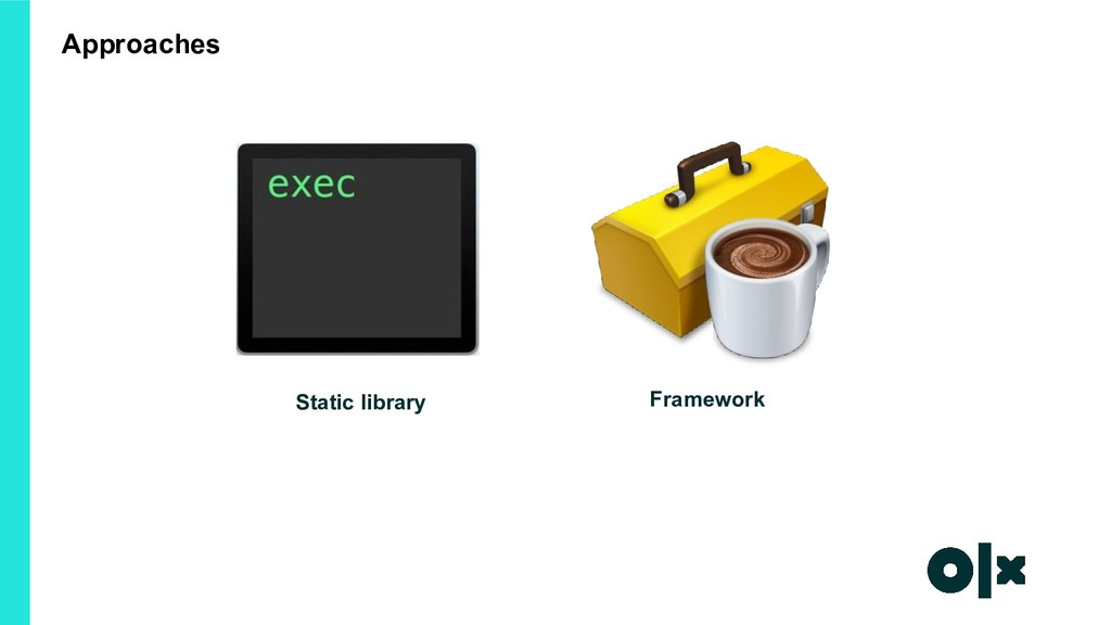 Framework Static library Approaches