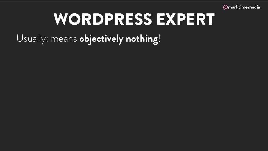 @marktimemedia WORDPRESS EXPERT Usually: means ...
