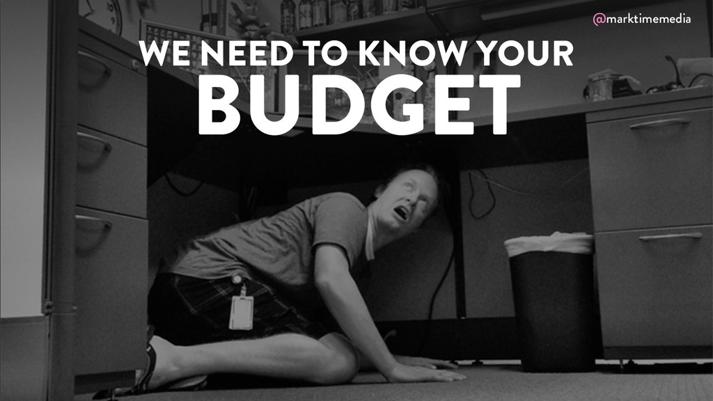 @marktimemedia WE NEED TO KNOW YOUR BUDGET @mar...
