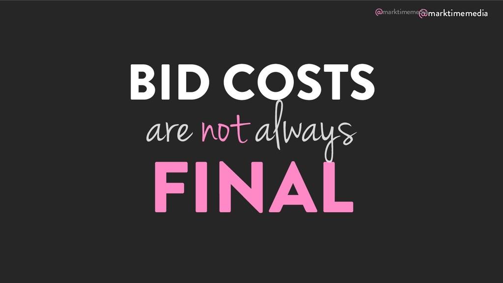 @marktimemedia BID COSTS FINAL are not always @...