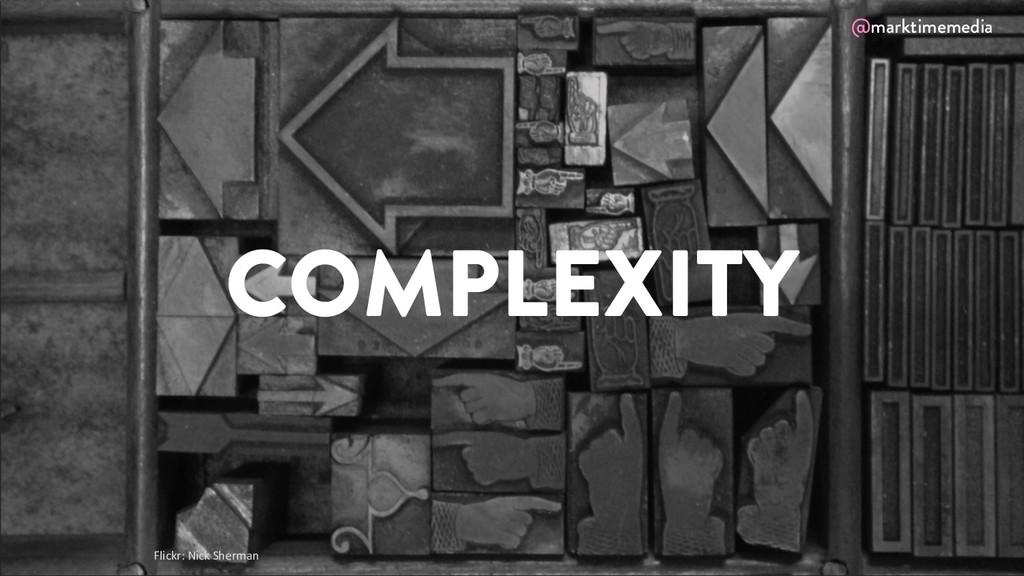 @marktimemedia Flickr: Nick Sherman COMPLEXITY ...