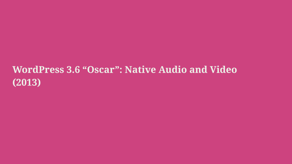 "WordPress 3.6 ""Oscar"": Native Audio and Video (..."