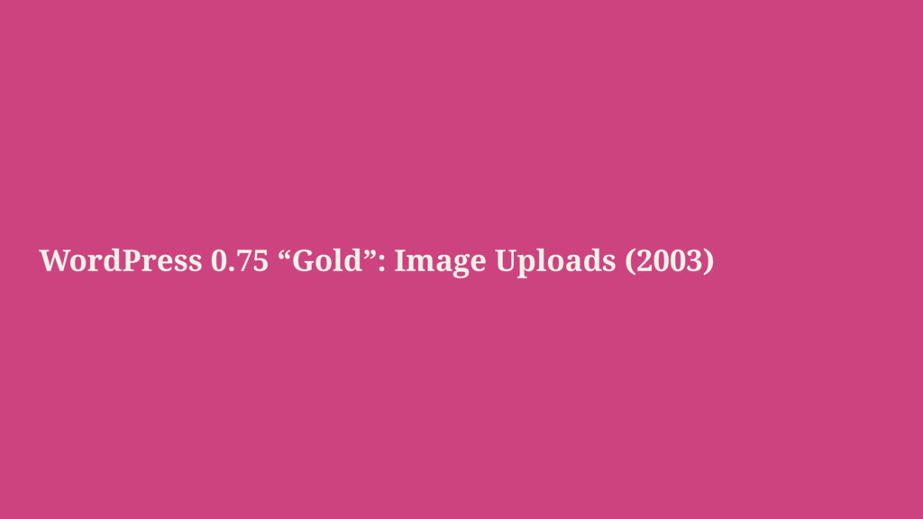 "WordPress 0.75 ""Gold"": Image Uploads (2003)"