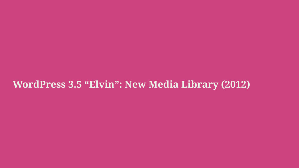 "WordPress 3.5 ""Elvin"": New Media Library (2012)"