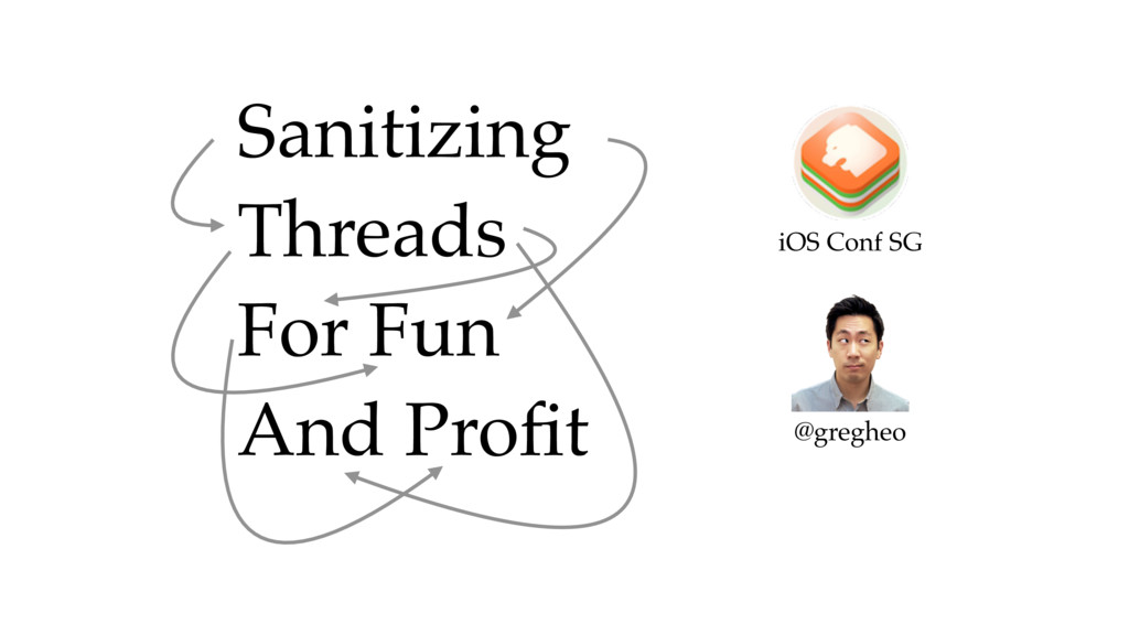 Sanitizing Threads For Fun And Profit iOS Conf S...