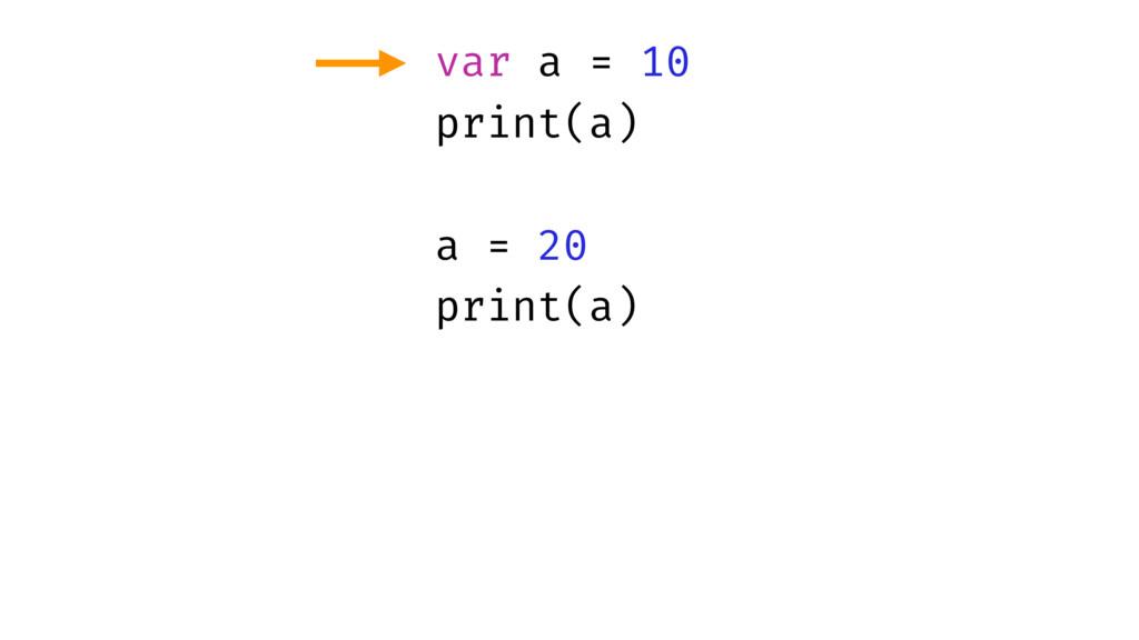 var a = 10 print(a) a = 20 print(a)