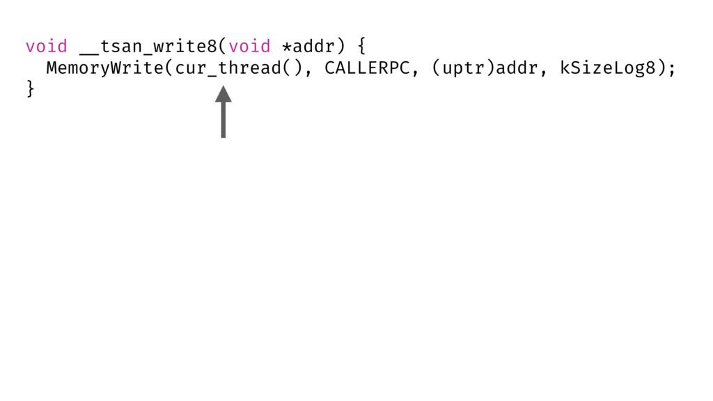 """void """"__tsan_write8(void *addr) { MemoryWrite(c..."""