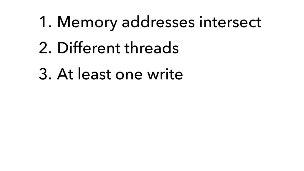 1. Memory addresses intersect 2. Different thre...