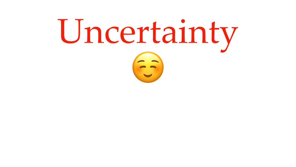 Uncertainty ☺