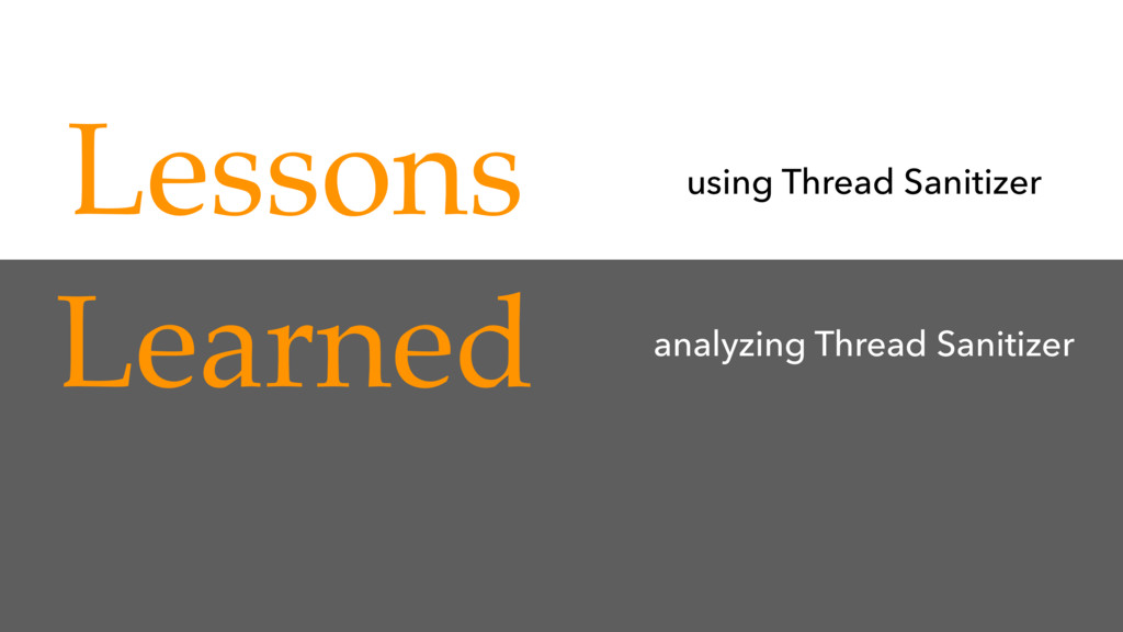 Lessons Learned using Thread Sanitizer analyzi...