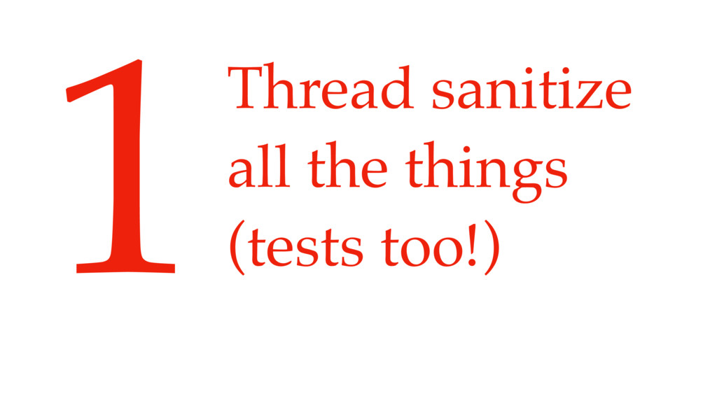 Thread sanitize all the things (tests too!) 1