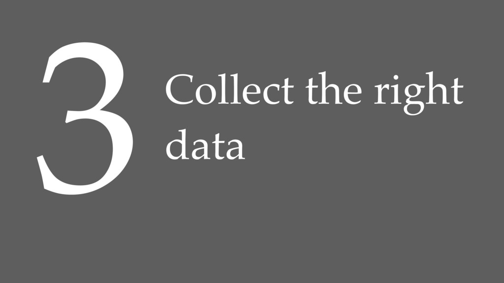 3Collect the right data