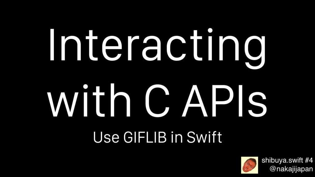 Interacting with C APIs shibuya.swift #4 @nakaj...