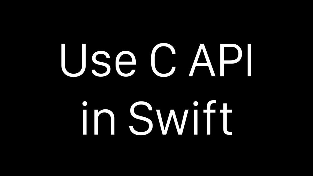Use C API in Swift