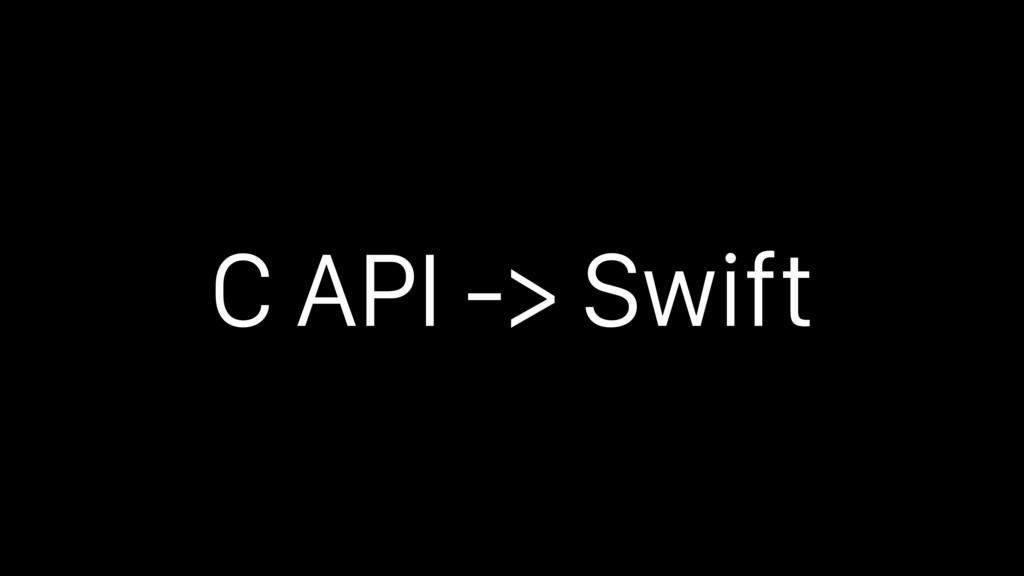 C API -> Swift